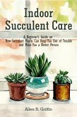 Indoor Succulent Care: A Beginner's Guide on How Succulent Plants Can Keep You Out of Trouble and Make You a Better Person (eBook, ePUB)