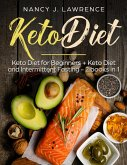 Keto Diet: Keto Diet for Beginners + Keto Diet and Intermittent Fasting 2 Books in 1 (eBook, ePUB)