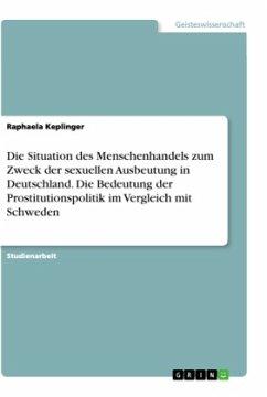 Die Situation des Menschenhandels zum Zweck der sexuellen Ausbeutung in Deutschland. Die Bedeutung der Prostitutionspolitik im Vergleich mit Schweden