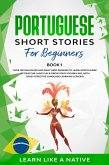 Portuguese Short Stories for Beginners Book 1: Over 100 Dialogues & Daily Used Phrases to Learn Portuguese in Your Car. Have Fun & Grow Your Vocabulary, with Crazy Effective Language Learning Lessons (Brazilian Portuguese for Adults, #1) (eBook, ePUB)