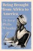 Being Brought from Africa to America - The Best of Phillis Wheatley (eBook, ePUB)