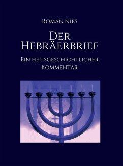 Der Hebräerbrief - Ein heilsgeschichtlicher Kommentar (eBook, ePUB) - Nies, Roman