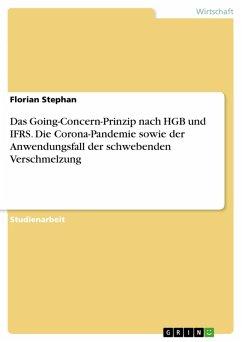 Das Going-Concern-Prinzip nach HGB und IFRS. Die Corona-Pandemie sowie der Anwendungsfall der schwebenden Verschmelzung (eBook, PDF)