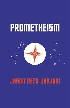 Prometheism (eBook, ePUB) - Jorjani, Jason Reza