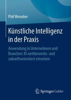 Künstliche Intelligenz in der Praxis (eBook, PDF) - Wennker, Phil