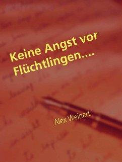 Keine Angst vor Flüchtlingen (eBook, ePUB) - Weinert, Alex