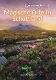Magische Orte in Schottland Band 2
