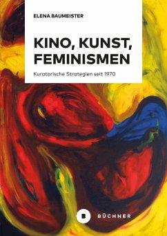 Kino, Kunst, Feminismen - Baumeister, Elena