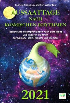 Aussaattage nach kosmischen Rhythmen 2021 - Lau, Kurt Walter;Freitag-Lau, Gabriele