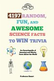 4197 Random, Fun, and Awesome Science Facts to Win Trivia