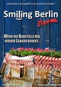Smiling Berlin Memes - Das Berliner Lebensgefühl in kommentierten Bildern
