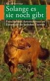 Solange es sie noch gibt. Forscher und Artenschützer im Einsatz für die bedrohte Tierwelt (eBook, ePUB)