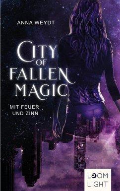 City of Fallen Magic: Mit Feuer und Zinn (eBook, ePUB) - Weydt, Anna