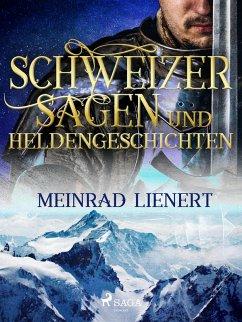 Schweizer Sagen und Heldengeschichten (eBook, ePUB) - Lienert, Meinrad