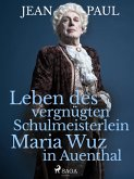 Leben des vergnügten Schulmeisterlein Maria Wuz in Auenthal (eBook, ePUB)