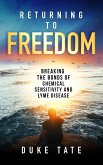 Returning to Freedom: Breaking the Bonds of Chemical Sensitivity and Lyme Disease (My Big Journey, #1) (eBook, ePUB)