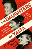 The Daughters of Yalta: The Churchills, Roosevelts and Harrimans - A Story of Love and War (eBook, ePUB)