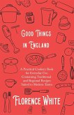 Good Things in England - A Practical Cookery Book for Everyday Use, Containing Traditional and Regional Recipes Suited to Modern Tastes (eBook, ePUB)
