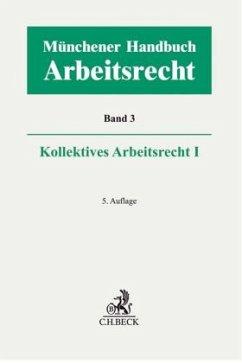 Münchener Handbuch zum Arbeitsrecht Bd. 3: Kollektives Arbeitsrecht I
