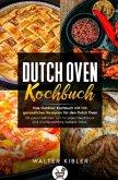 Dutch Oven Kochbuch Das Outdoor Kochbuch mit 106 genüsslichen Rezepten für den Dutch Oven - Ob pikant süß oder zart für