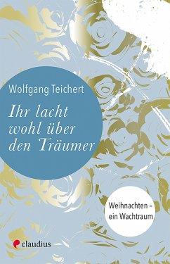 Ihr lacht wohl über den Träumer (eBook, ePUB) - Teichert, Wolfgang