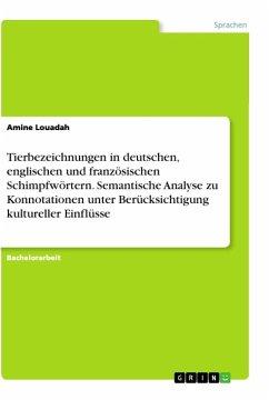Tierbezeichnungen in deutschen, englischen und französischen Schimpfwörtern. Semantische Analyse zu Konnotationen unter Berücksichtigung kultureller Einflüsse
