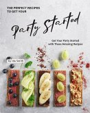 The Perfect Recipes to Get Your Party Started: Get Your Party Started with These Amazing Recipes (eBook, ePUB)