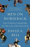 Men on Horseback: The Power of Charisma in the Age of Revolution