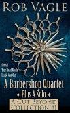 A Barbershop Quartet Plus A Solo: A Cut Beyond Collection #1 (eBook, ePUB)