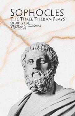 The Three Theban Plays: Oedipus Rex, Oedipus at Colonus, & Antigone - Sophocles