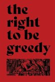 The Right To Be Greedy: Theses On The Practical Necessity Of Demanding Everything