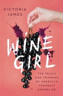 Wine Girl: The Trials and Triumphs of America's Youngest Sommelier - James, Victoria