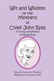 Wit and Wisdom of the Mothers of Chief John Ross: a loving compilation of motherisms