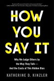 How You Say It: Why We Judge Others by the Way They Talk--And the Costs of This Hidden Bias