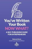 You've Written Your Book. Now What?: A Self-Publishing Guide for Entrepreneurs