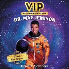 Vip: Dr. Mae Jemison Lib/E: Brave Rocketeer - Alexander, Heather