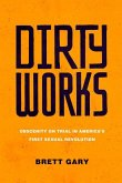 Dirty Works: Obscenity on Trial in Americaâ (Tm)S First Sexual Revolution