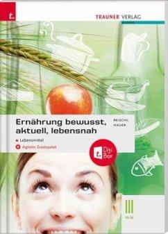 Ernährung - bewusst, aktuell, lebensnah III Lebensmittel - Reischl, Anita;Hauer, Birgit