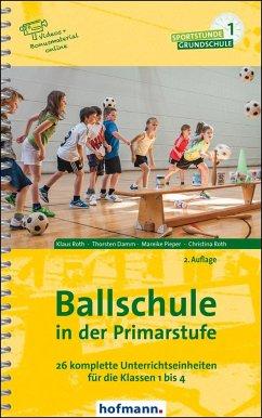 Ballschule in der Primarstufe - Roth, Klaus;Damm, Thorsten;Pieper, Mareike