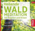 Heilende Waldmeditation bei Ängsten und Krisen (Audio-CD mit Booklet)