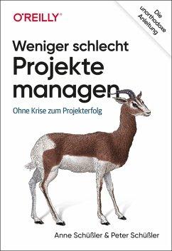 Weniger schlecht Projekte managen (eBook, PDF) - Schüßler, Anne; Schüßler, Peter