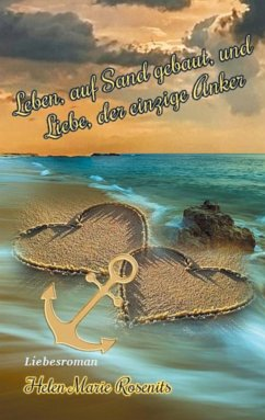 Leben, auf Sand gebaut, und Liebe, der einzige Anker