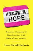 Reconstructing Hope: Intrusions, Oxymorons & Transformations in the Breast Cancer Marathon (eBook, ePUB)