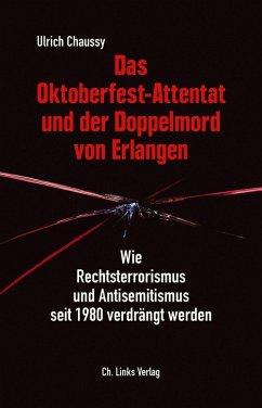 Das Oktoberfest-Attentat und der Doppelmord von Erlangen (eBook, ePUB) - Chaussy, Ulrich