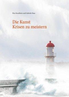 Die Kunst Krisen zu meistern - Strackbein, Rita;Haas, Gabriele
