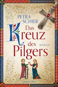 Das Kreuz des Pilgers / Pilger Bd.1 - Schier, Petra