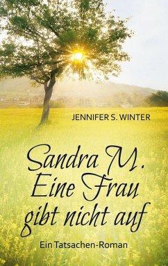 Sandra M. Eine Frau gibt nicht auf (eBook, ePUB)