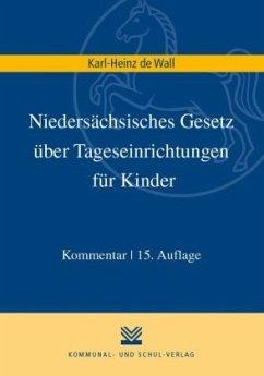 Niedersächsisches Gesetz über Tageseinrichtungen für Kinder - Wall, Karl H de