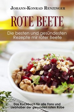Rote Beete - Die besten und gesündesten Rezepte mir roter Beete (eBook, ePUB) - Renzinger, Johann-Konrad