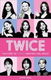 Twice: The Story of K-Pop's Greatest Girl Group (eBook, ePUB)